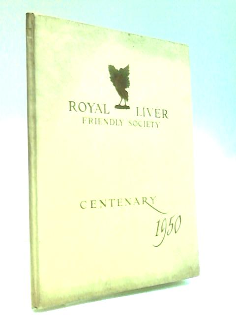 Royal Liver Friendly Society. 1850-1950. by Anon