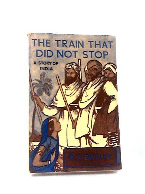 The Train That Did not Stop by D. S. Batley