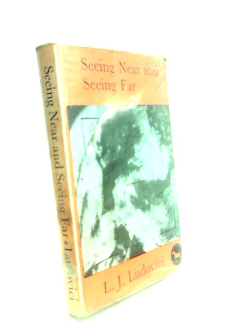 Seeing Near and Seeing Far by Ludovici, L. J.