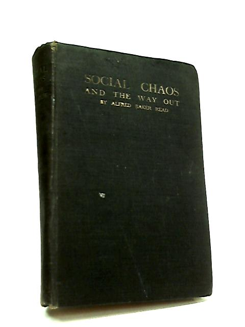 Social Chaos and The Way Out by Alfred Baker Read