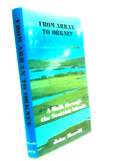 From Arran to Orkney: A Walk Through the Scottish Islands by Merrill, John N.