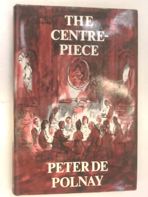 The Centre-Piece by Peter De Polnay
