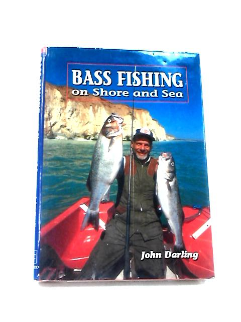 Bass Fishing: On Shore and Sea by Darling, John