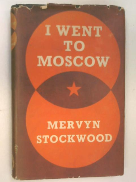 I Went to Moscow by Stockwood, Mervyn
