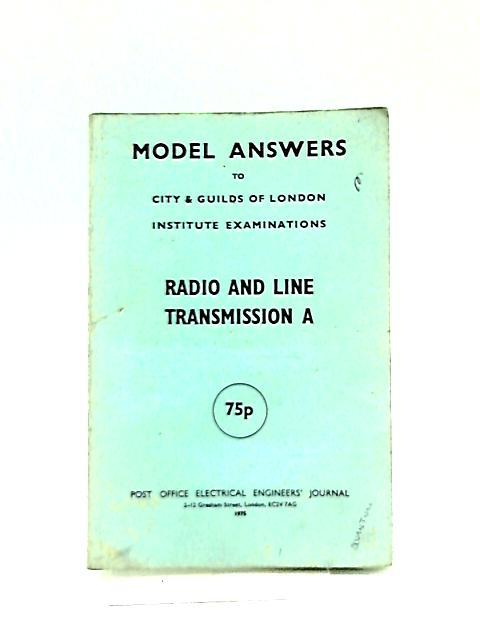 Model Answers To City & Guilds Of London Institute Examinations, Radio And Line Transmission A by Anon