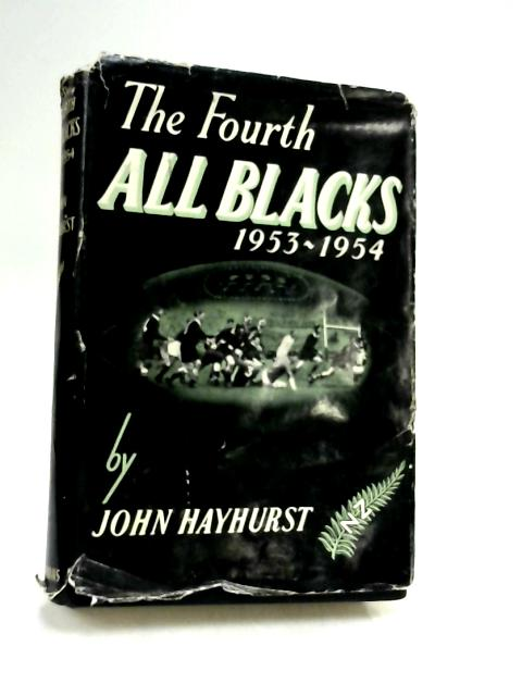 The Fourth All Blacks 1953-1954 by Hayhurst John