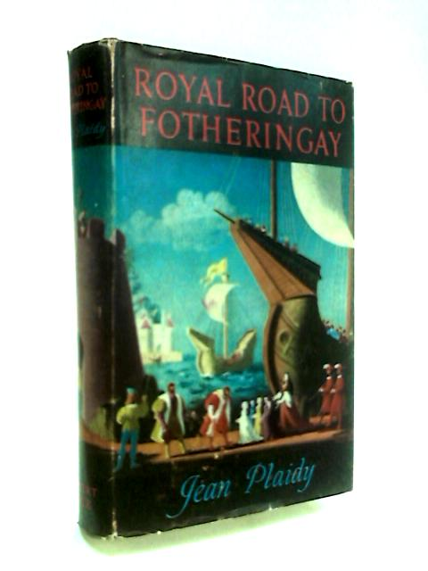 The Royal Road to Fotheringay (Mary Stuart Series: Volume 1) by Plaidy, Jean