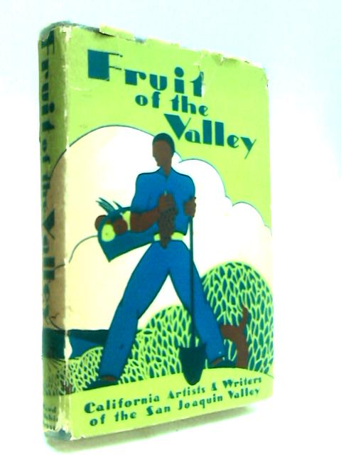 Fruit of the Valley by California Artists and Writers of the San Joaquin Valley by Shippey, Lee, ed