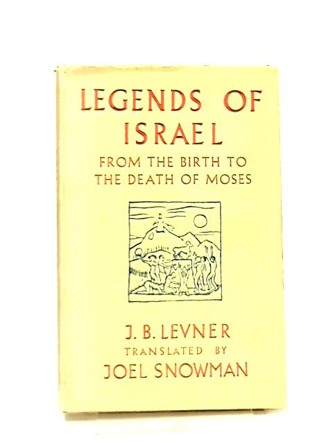 The Legends of Israel, From the Birth to the Death of Moses by I. B. Levner