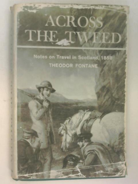 Across the Tweed: A Tour of Mid-Victorian Scotland by Fontane, Theodor
