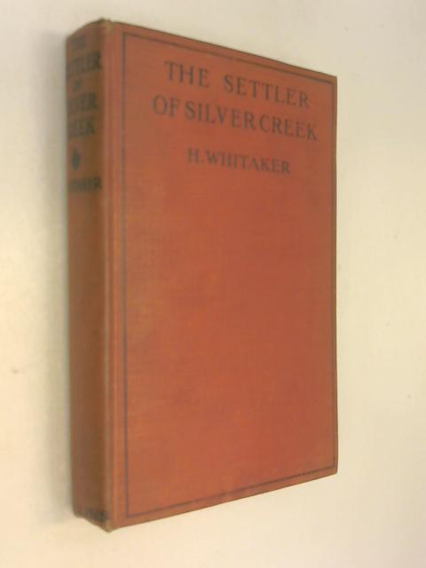 The Settler of Silver Creek by Herman Whitaker