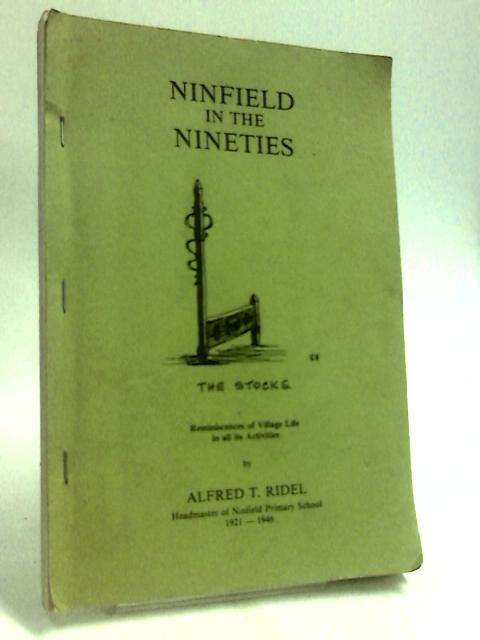 Ninfield in the Nineties: Reminiscences of Village Life in All Its Activities by Ridel, Alfred T.