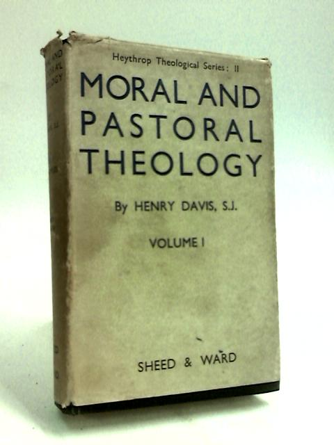Moral and Pastoral Theology Volume I. (Heythrop Theological Series: II.) by Henry Davis, S.J