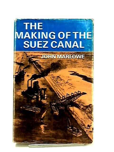 The Making of the Suez Canal by John Marlowe