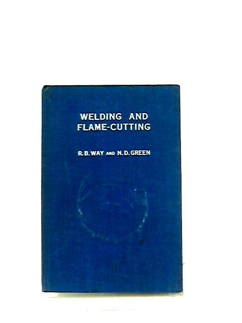 Welding And Flame-Cutting by R. B. Way & N. D. Green