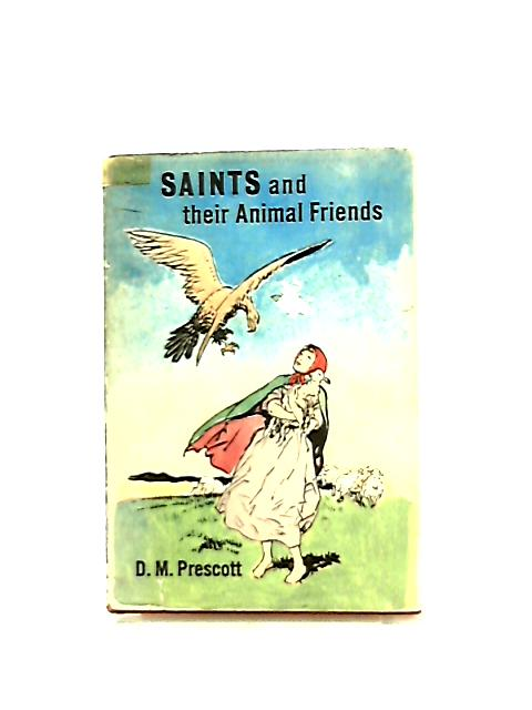 Saints and Their Animal Friends by D. M. Prescott