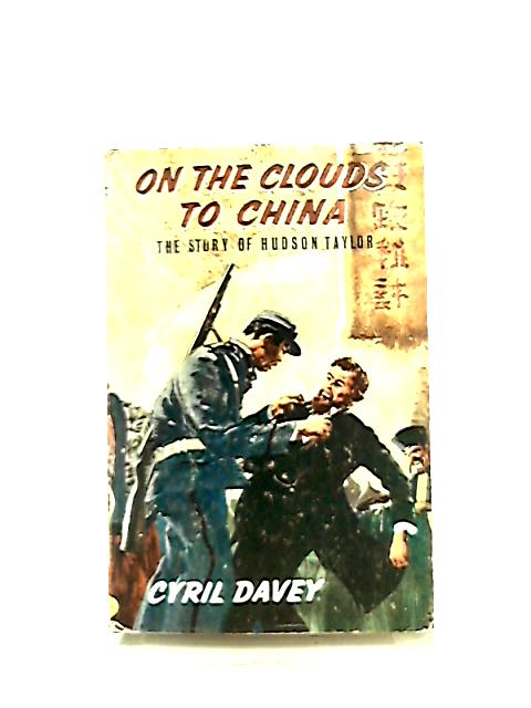 On The Clouds To China - The Story of Hudson Taylor by Cyril Davey