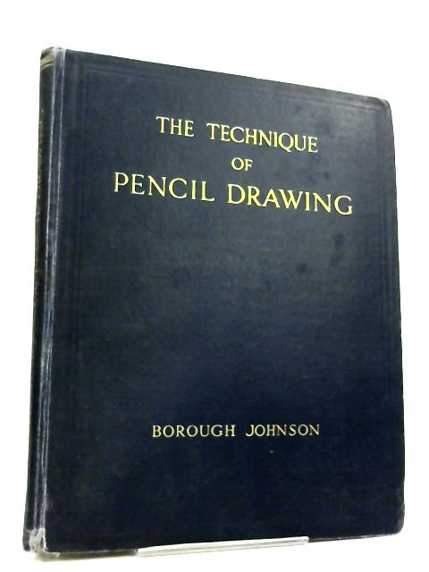 The Technique of Pencil Drawing by Johnson, Borough