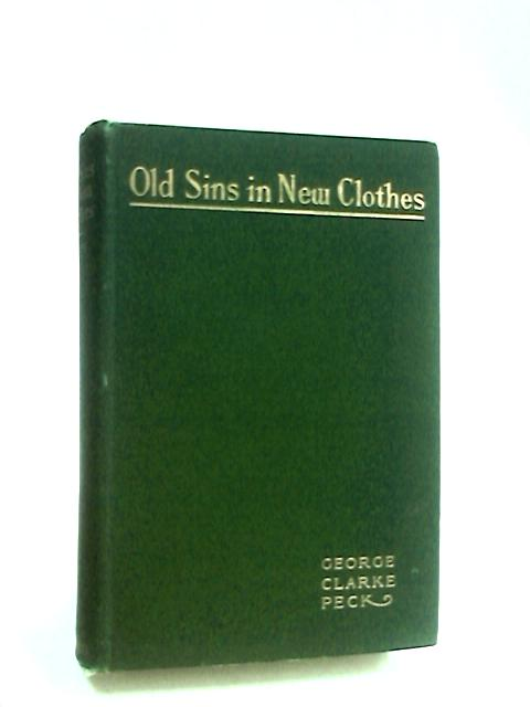 Old Sins in New Clothes by Peck, George Clark.