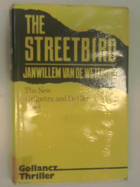 Streetbird by Wetering, Janwillem Van De