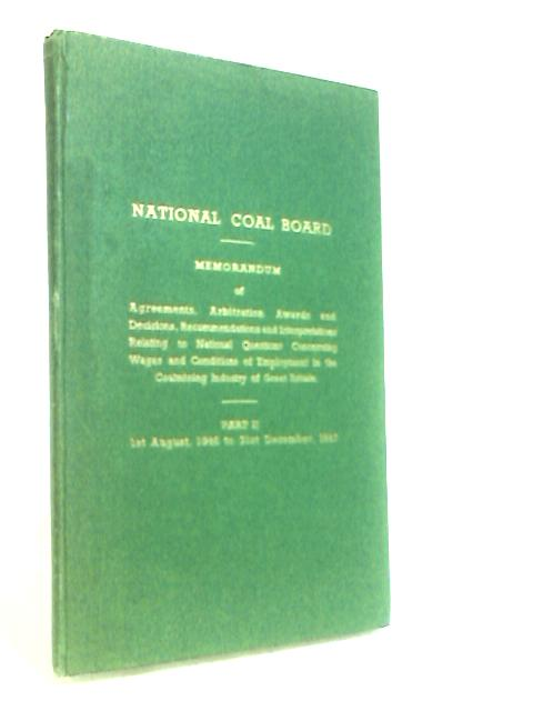 National Coal Board: Memorandum of Agreements, Arbitration Awards and Decisions, Recommendations and Interpretations Relating to National Questions Concerning Wages and Conditions, etc. Part II, 1st A By Edwards (Preface)