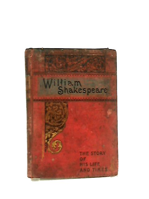 William Shakespeare,  The Story Of His Life And Times by Evan J. Cuthbertson