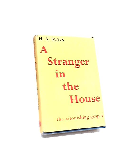 A Stranger in the House: The Astonishing Gospel By Blair. H A.