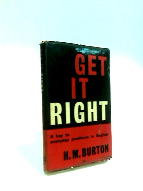 Get it right: A key to everyday problems in English By H. M Burton