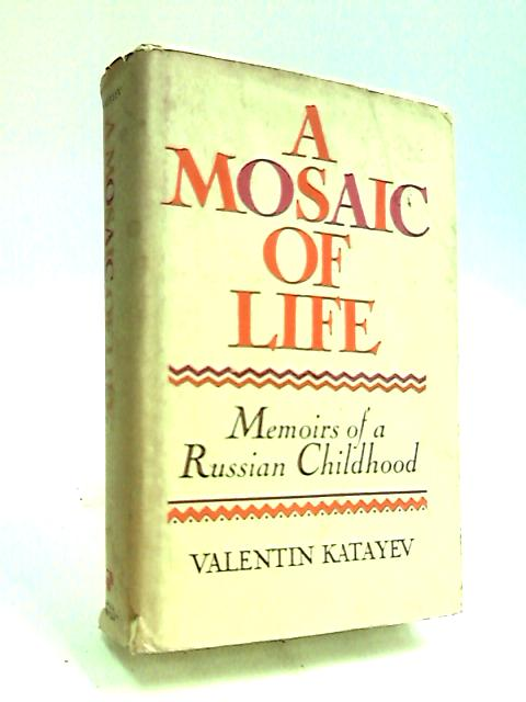 A Mosaic of Life or the Magic Horn of Oberon: memories of a Russian childhood By Katayev, Valentin