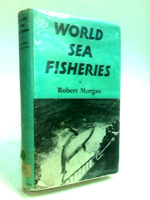 World Sea Fisheries By Morgan, Robert