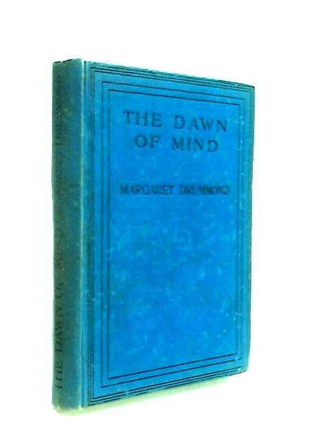 The Dawn of Mind - An Introduction to Child Psychology By Drummond, Margaret