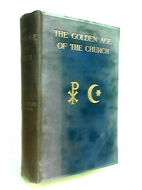 The Golden Age of the Church By Spence-Jones, H. D. M.