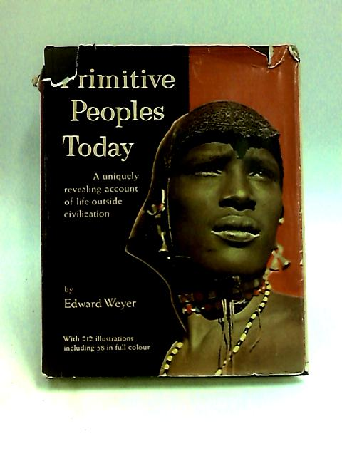 Primitive Peoples Today By Weyer, Edward Moffat