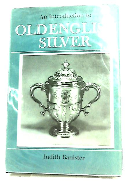 An Introduction to Old English Silver By Judith Banister