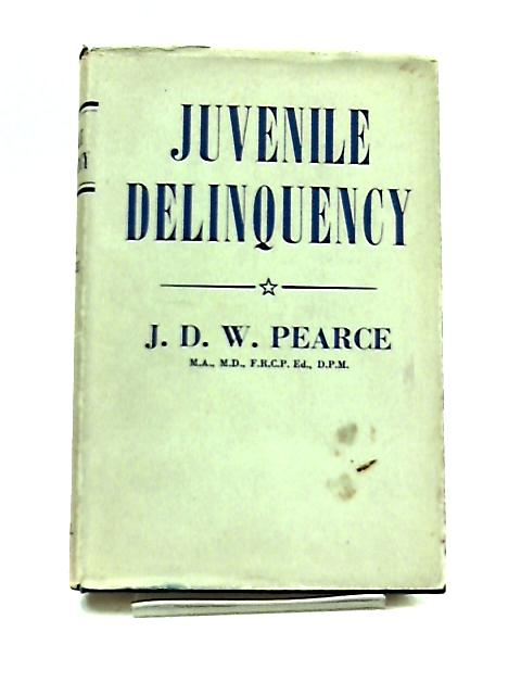 Juvenile Delinquency By J. D. W. Pearce
