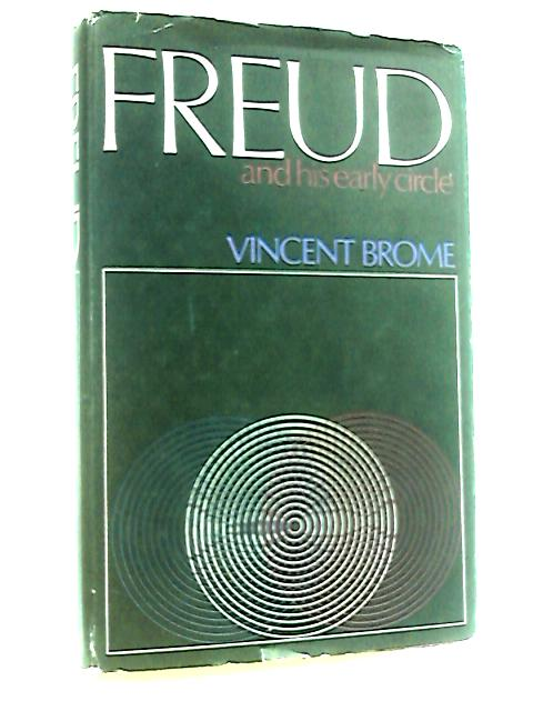 Freud and His Early Circle: The struggles of psychoanalysis By Brome, Vincent