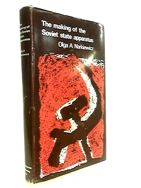 Making of the Soviet State Apparatus By Narkiewicz, Olga A.