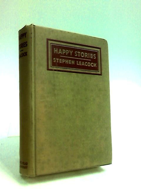 Happy Stories, Just to Laugh at by Leacock, Stephen