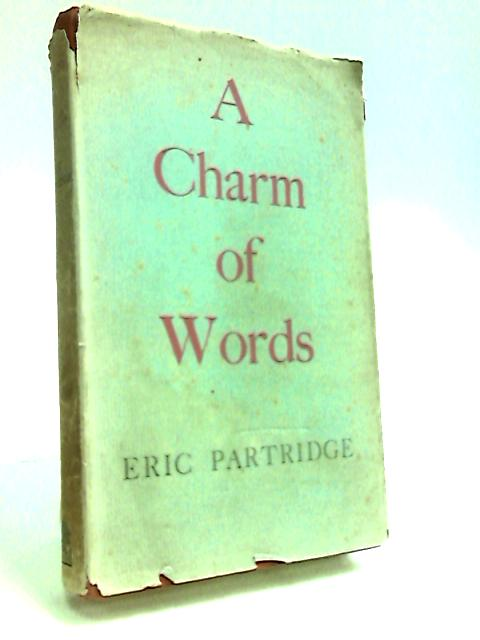 A Charm Of Words by Partridge, Eric