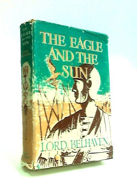 The Eagle and the Sun by Belhaven, Lord