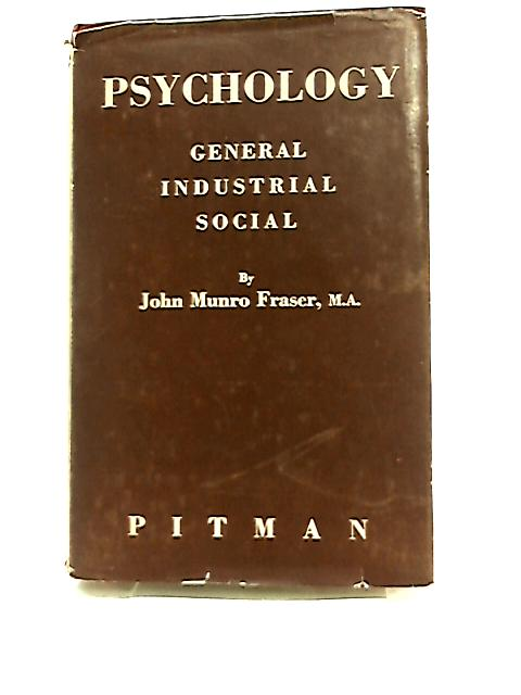 Psychology - General, Industrial, Social By John Munro Fraser