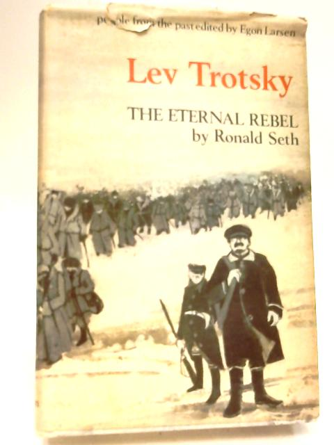 Lev Davidovitch Trotsky: The Eternal Rebel by Seth, Ronald