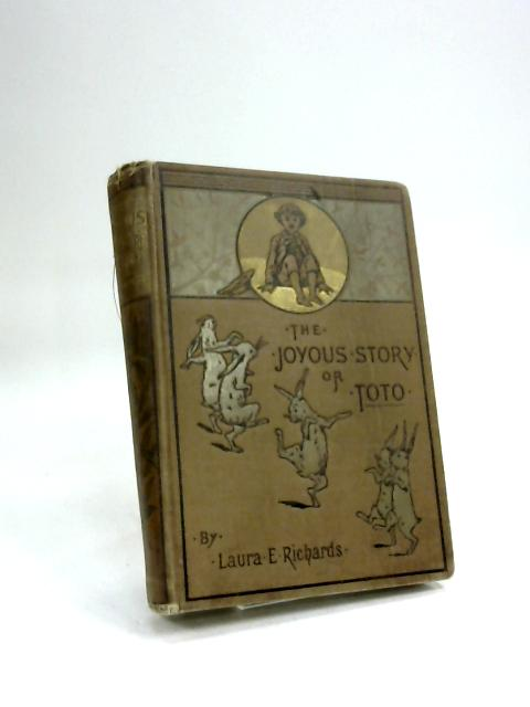 The Joyous Story of Toto. by Laura Elizabeth Richards