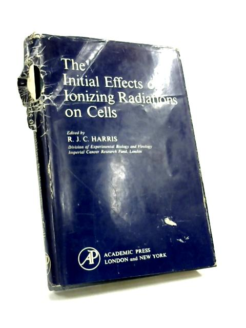 Initial Effects of Ionizing Radiations on Living Cells by R. J. C. Hariis