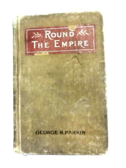 Round the Empire by George R Parkin