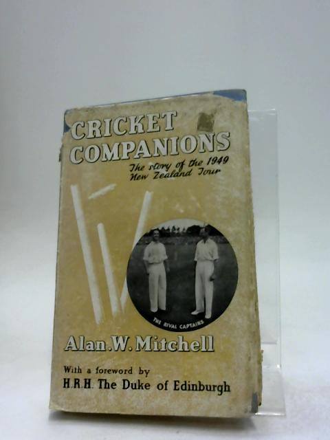 Cricket Companions: The Story Of The 1949 New Zealand Tour by Alan W. Mitchell