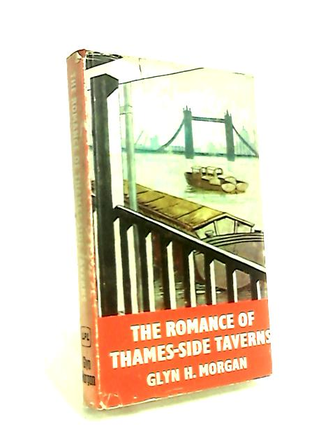 The Romance of Thames-Side Taverns by Glyn Morgan