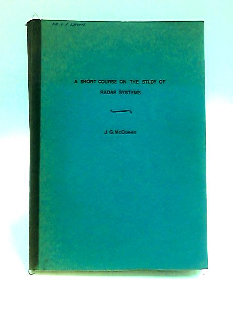 A Short Course on the Study of Radar Systems. Delivered at Leicester Regional College of Technology January 3rd-7th 1966 by McQueen, J. G.