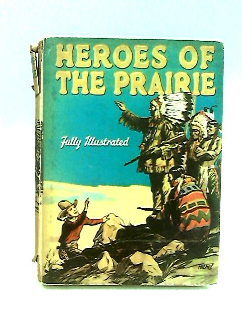 Heroes of the Prairie by Anon