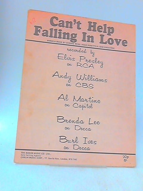 Can't Help Falling In Love - Words and Music by George Weiss, Hugo Peretti and Luigi Creatore - Recorded by Elvis Presley, Andy Williams, Al Martino, Brenda Lee and Burl Ives - Sheet Music by George Weiss, Hugo Peretti and Luigi Creatore